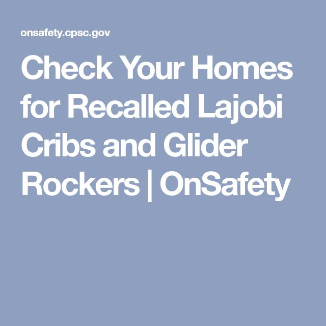 Check Your Homes for Recalled Lajobi Cribs and Glider Rockers | OnSafety