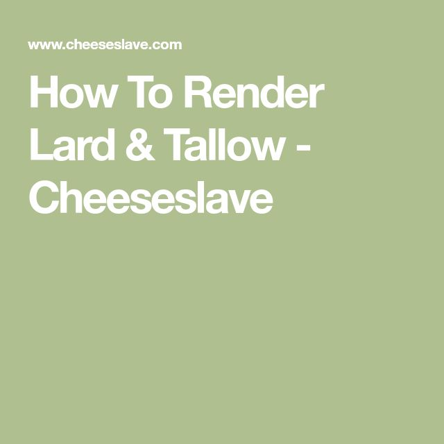How To Render Lard & Tallow - Cheeseslave