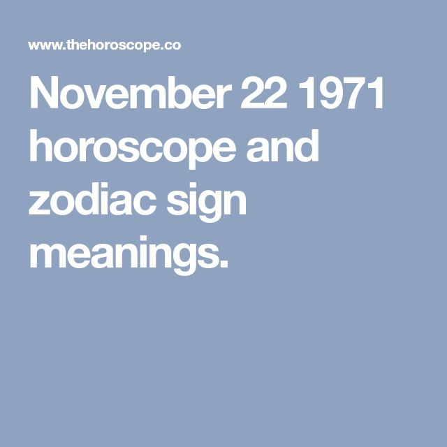 November 22 1971 horoscope and zodiac sign meanings.