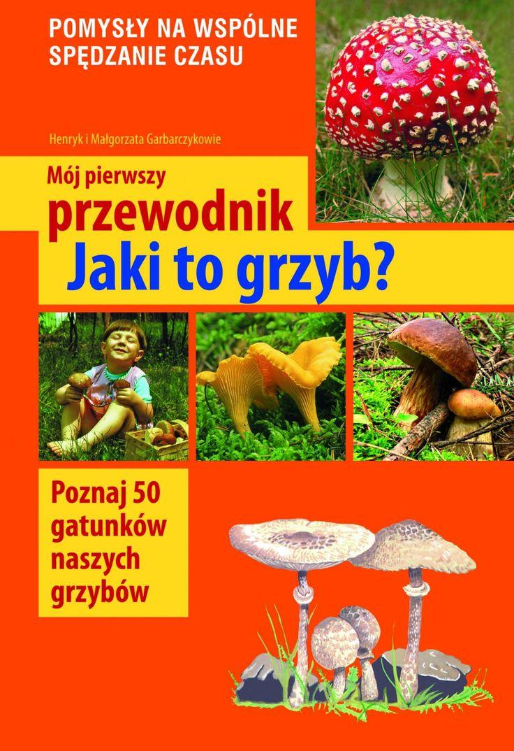 http://bonito.pl/k-90321745-moj-pierwszy-przewodnik-jaki-to-grzyb   http://www.ambelucja.pl/Moj-pierwszy-przewodnik-Jaki-to-grzyb/8879/