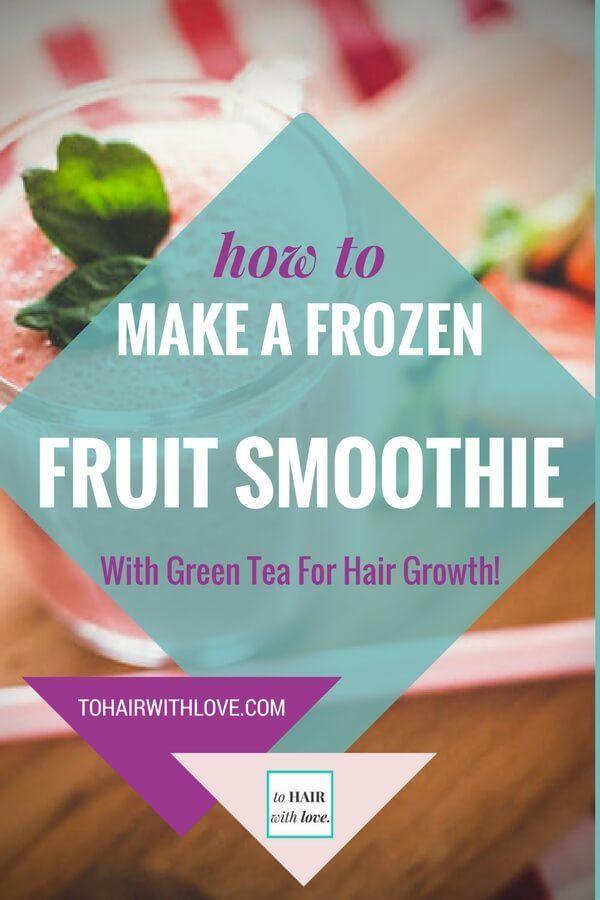 Wie man einen gefrorenen Fruchtsmoothie mit grünem Tee für Haarwuchs macht!   – Hair Growth Smoothie