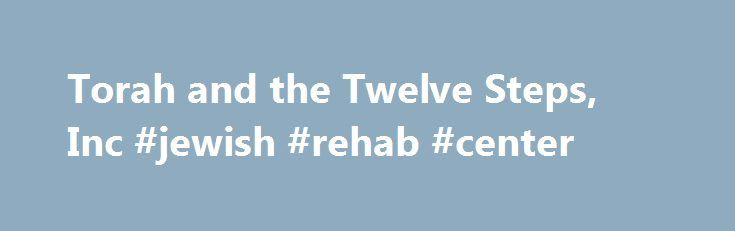 Torah and the Twelve Steps, Inc #jewish #rehab #center http://denver.remmont.com/torah-and-the-twelve-steps-inc-jewish-rehab-center/  # Addiction Recovery Program with Supervised Housing Spiritual Therapy integrating Jewish Wisdom with the 12 Steps A faith based program at a fraction of the cost. only $5900/mo in Miami, FL. Never have we seen a graduate relapse who has followed our path. We have a common solution within our group experience at (T12) which is so powerful that often the most…