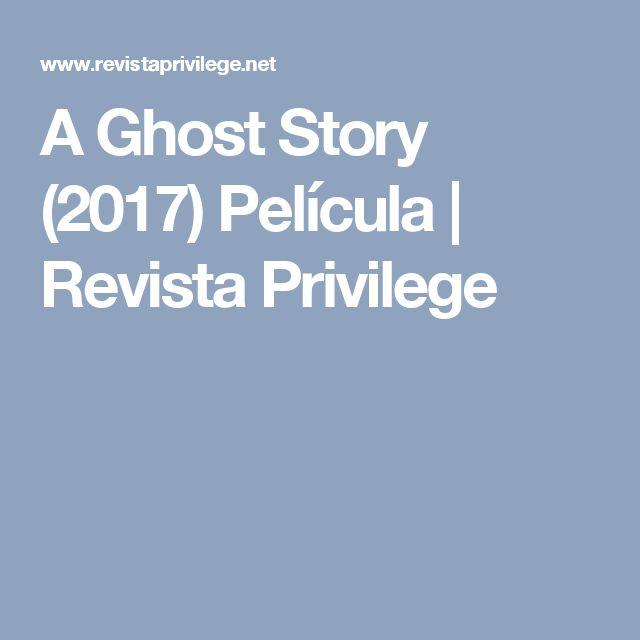 A Ghost Story (2017) Película | Revista Privilege