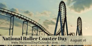 National Roller Coaster Day - August 16