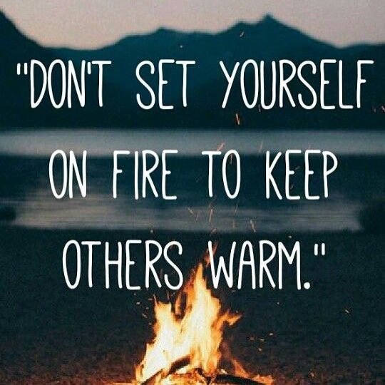 Don't set yourself on fire to keep others warm. . . . #empower #people-pleaser #happiness #qoutes #inspirationalquotes #inpiration #doctorilene http://quotags.net/ipost/1608172943540349792/?code=BZRYMWNHetg