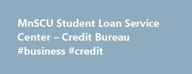 MnSCU Student Loan Service Center – Credit Bureau #business #credit http://credit.remmont.com/mnscu-student-loan-service-center-credit-bureau-business-credit/  #credit bureau # Credit Bureau CREDIT BUREAU REPORTING There are three major credit bureaus: Equifax, Experian, Trans Union. The Student Read More...The post MnSCU Student Loan Service Center – Credit Bureau #business #credit appeared first on Credit.