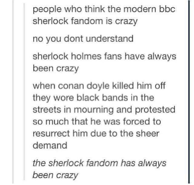 Sherlock Fandom crazy FOREVER and ALWAYS <-- Nevermind the fact than someone tried to send Doyle a bomb in the post...