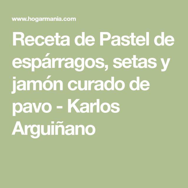Receta de Pastel de espárragos, setas y jamón curado de pavo - Karlos Arguiñano