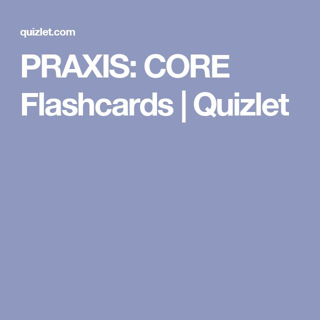PRAXIS: CORE Flashcards | Quizlet                                                                                                                                                                                 More