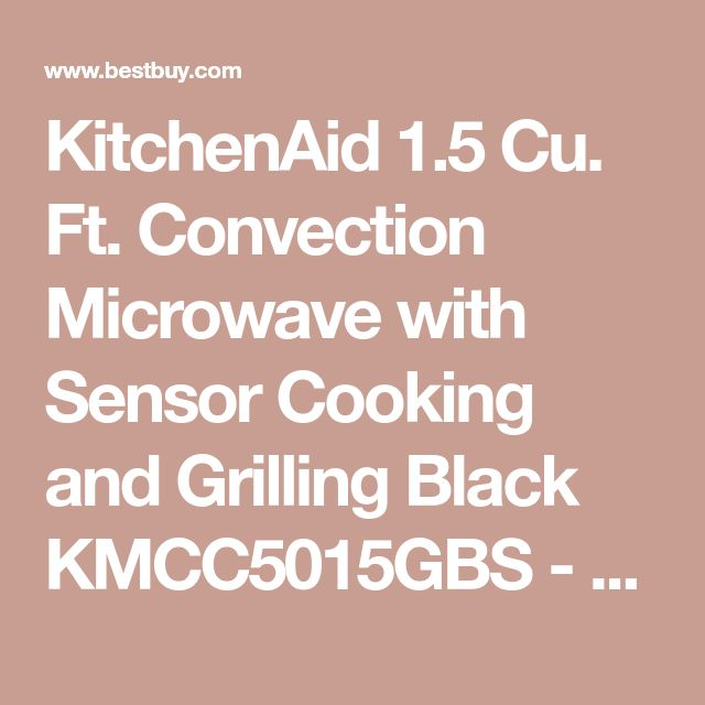 KitchenAid 1.5 Cu. Ft. Convection Microwave with Sensor Cooking and Grilling Black KMCC5015GBS - Best Buy