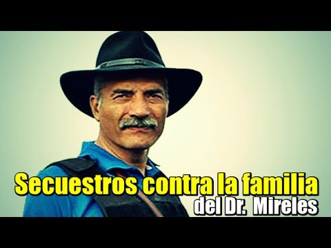 Secuestros contra la familia del Dr.  Mireles...ESCUCHA..............LOSACARON DE SU CASA.SE LO LLEVARON AL ESPOSO  DE SU HERMANA...GOBIERNO  CORRUPTOY NARCO....DIFUNDE  QUE LO SEPA EL MUNDO..................