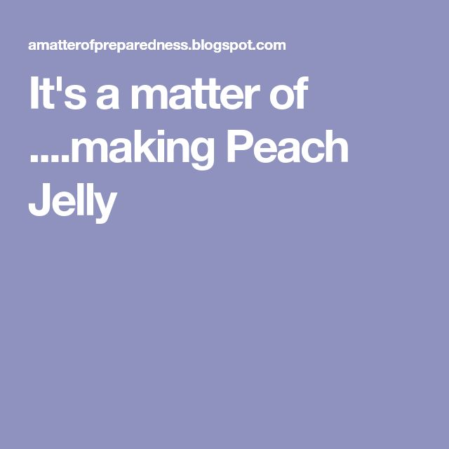 It's a matter of ....making Peach Jelly