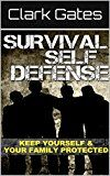 Free Kindle Book -   Survival Self Defense: Keep Yourself And Your Family Protected (Self Defense Gear, Home Defense Tactic, Survival Networking, Self Defense Equipment)