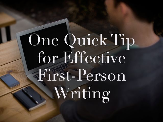 One Quick Tip for Effective First Person Writing