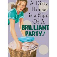 A Dirty House Is A Sign Of A Brilliant Party