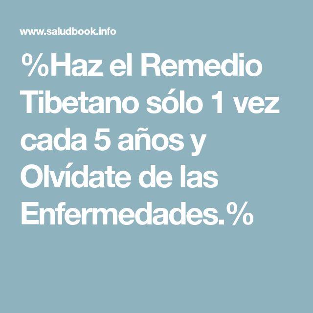 %Haz el Remedio Tibetano sólo 1 vez cada 5 años y Olvídate de las Enfermedades.%