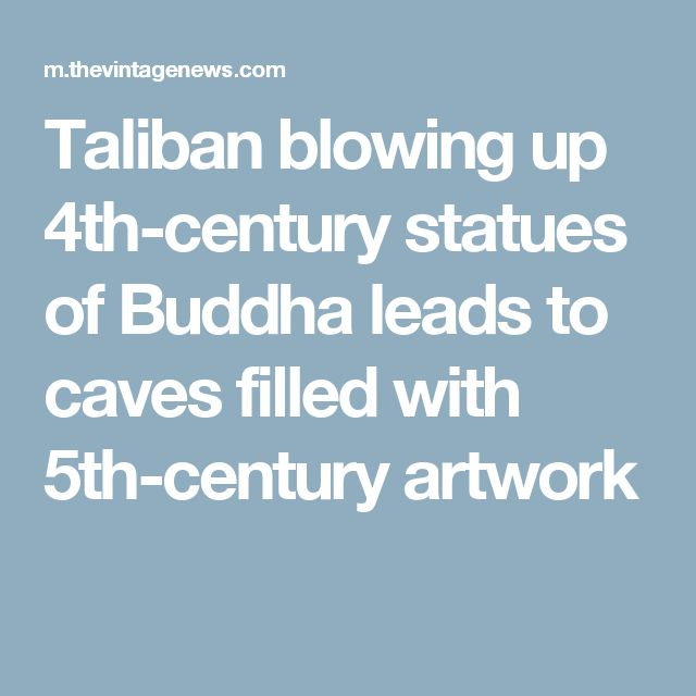 Taliban blowing up 4th-century statues of Buddha leads to caves filled with 5th-century artwork