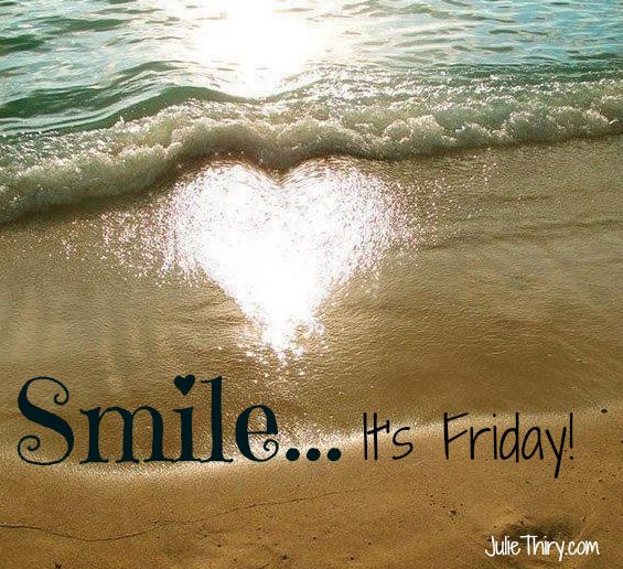 Smile...its Friday! Enjoy your weekend, I'm so ready for it!