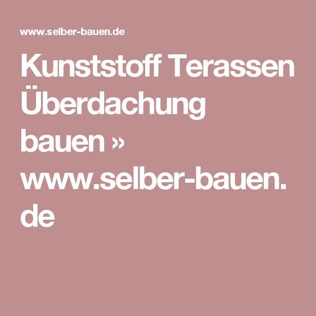Kunststoff Terassen Überdachung bauen » www.selber-bauen.de