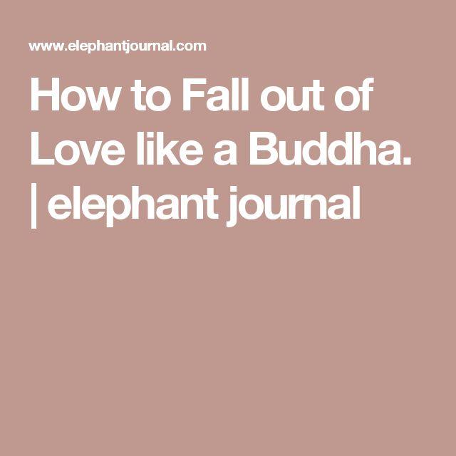 How to Fall out of Love like a Buddha. | elephant journal