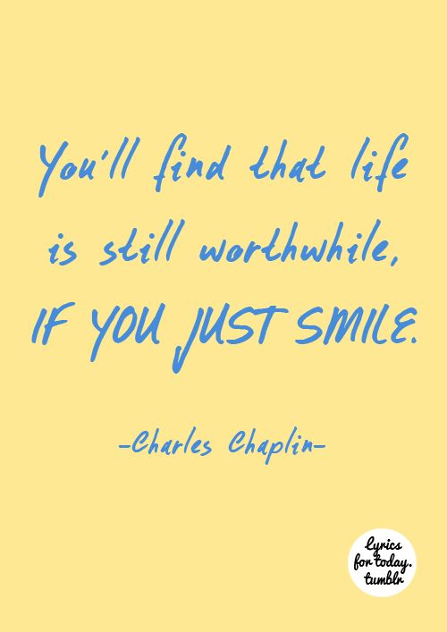 """Smile, though your heart is aching. Smile, even though it's breaking --- when there are clouds in the sky you'll get by.  If you smile through your fear and sorrow, smile and maybe tomorrow you'll see the sun come shining through for you..."" ~ Charley Chaplin"