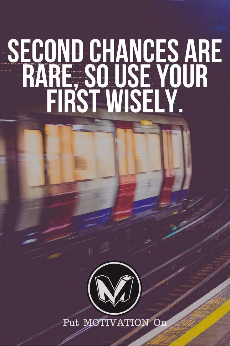 Use your first chance wisely.