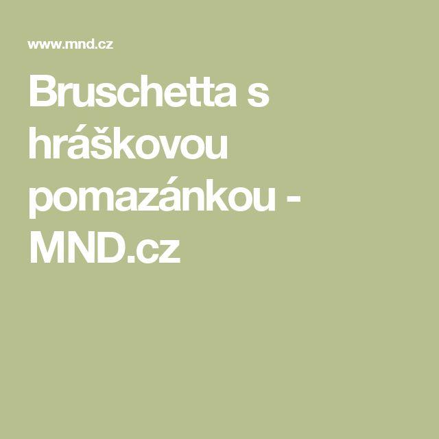 Bruschetta s hráškovou pomazánkou - MND.cz