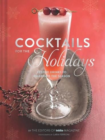 Cocktails for the Holidays: Festive Drinks to Celebrate the Season. Mix holiday drinks like a pro with the help of this book from the editors of the award-winning Imbibe Magazine. Cocktails for the Holidays features favorite seasonal recipes from bartenders around the world—50 classic and contemporary recipes for every festive occasion.