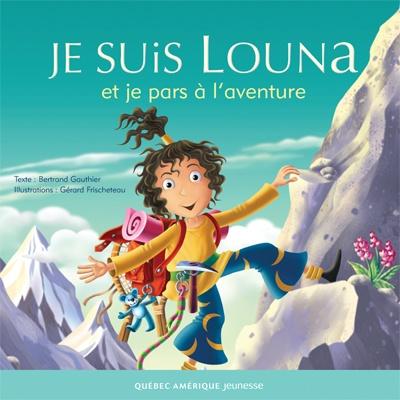 Québec Amérique - Jeunesse | Albums (3+) | Je suis Louna et je pars à l'aventure - Bertrand Gauthier