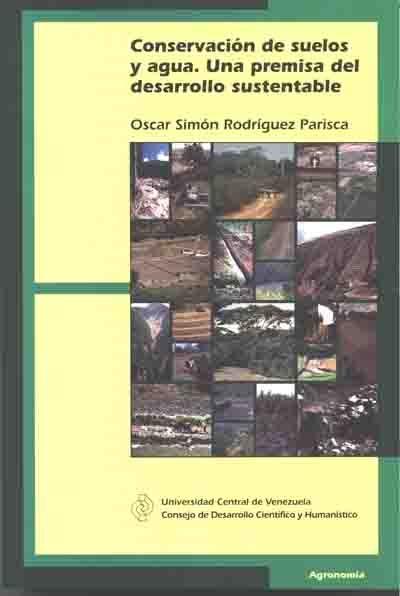 Conservación de suelos y agua. Una premisa del desarrollo sustentable. 2010