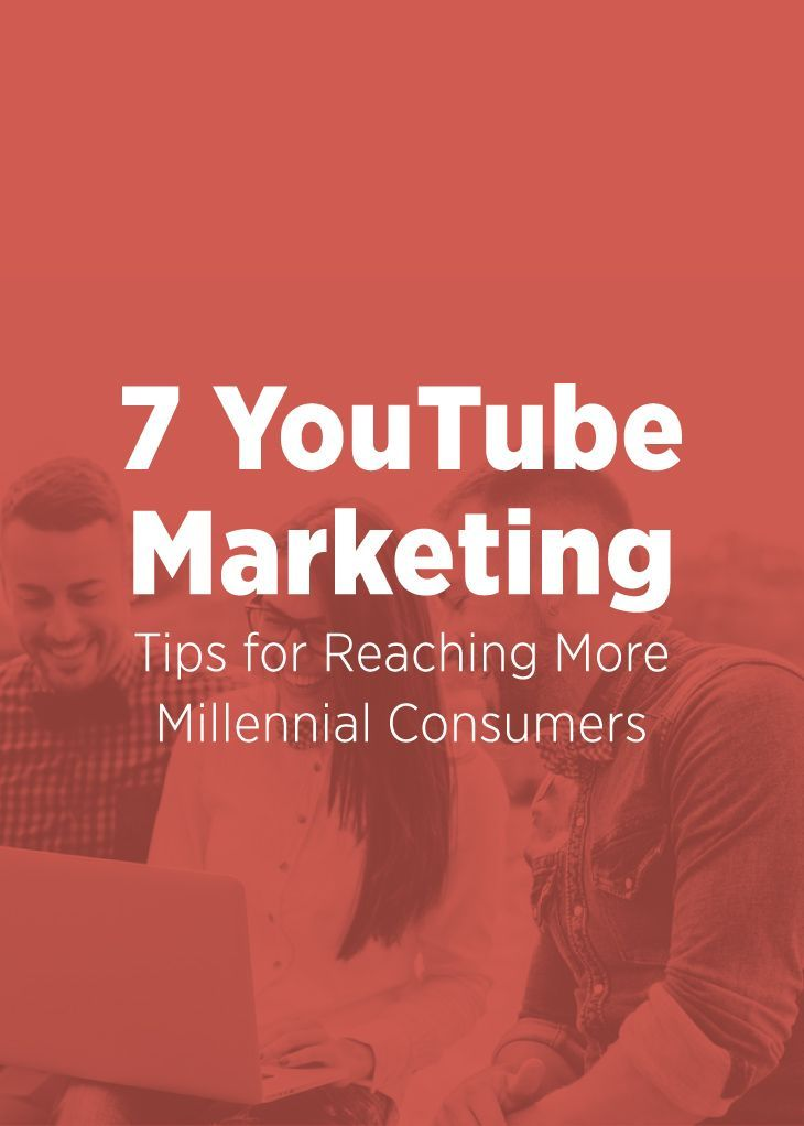 Social media strategy: 7 YouTube Marketing Tips for Reaching More Millennial Consumers