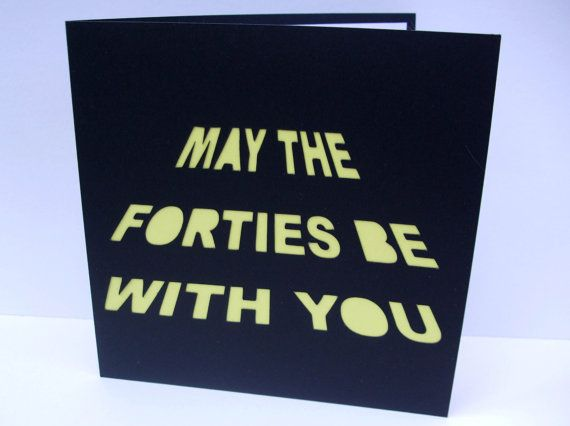This fun 40th birthday card has been hand cut with the message May the Forties be with you. Size: 135x135mm (5.3x5.3 in)  This card is also available
