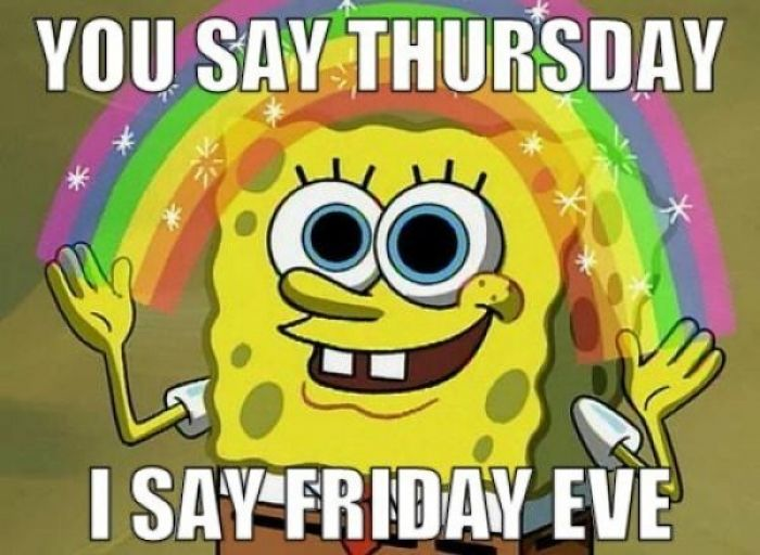 Google Image Result For Https Meme Xyz Uploads Posts T L 5634 You Say Thursday I Say Friday Eve Jpg Imagination Spongebob Spongebob Memes