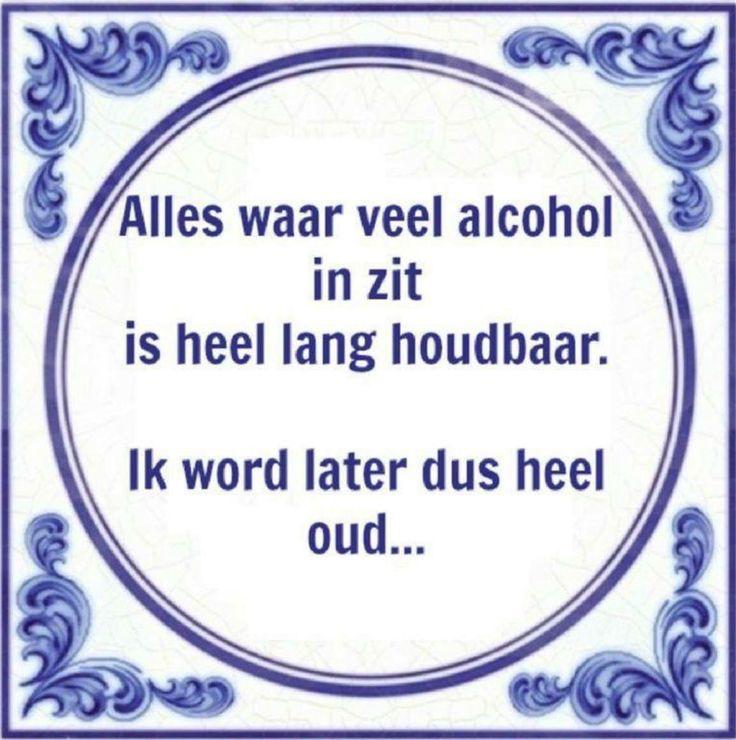 Alles waar alcohol in zit is heel lang houdbaar ... I word later dus heel oud