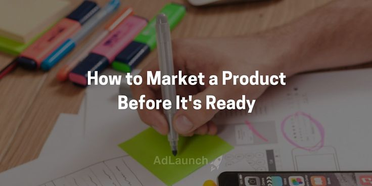 How to Market a Product Before It's Ready - Marketing Tips for Startups and New Businesses