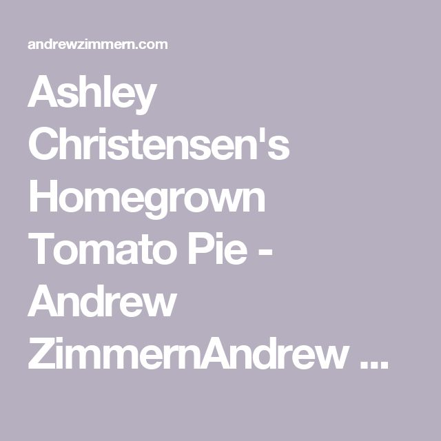 Ashley Christensen's Homegrown Tomato Pie - Andrew ZimmernAndrew Zimmern