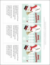Printable Snowman Soup:  Was told you've been real good this year.  Always glad to hear it!  With freezing weather drawing near,  You'll need to warm the spirit.    So here's a little Snowman Soup  Complete with stirring stick.  Add hot water, sip it slow.  It's sure to do the trick!