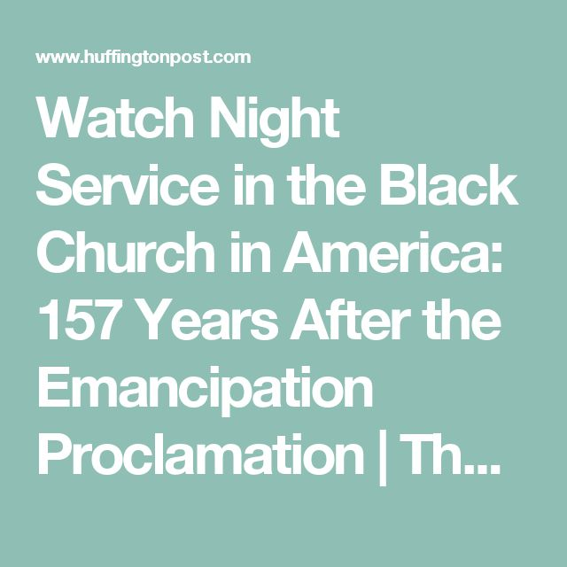 Watch Night Service in the Black Church in America: 157 Years After the Emancipation Proclamation | The Huffington Post