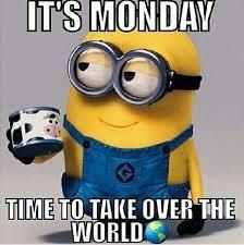 Time to take over the world!!! Here's to a productive week ...