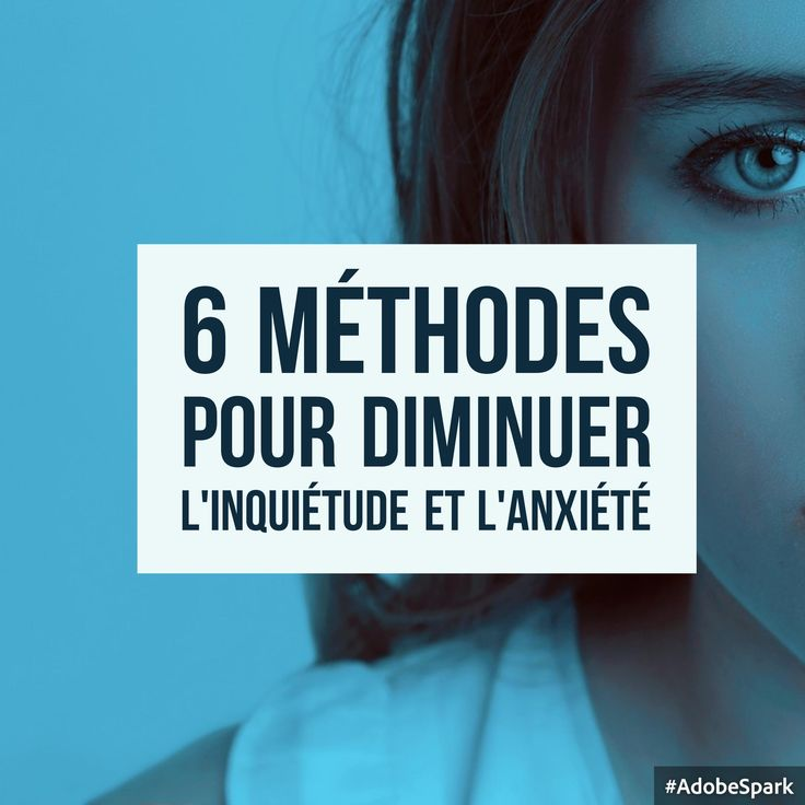 6 méthodes pour diminuer l'inquiétude et l'anxiété