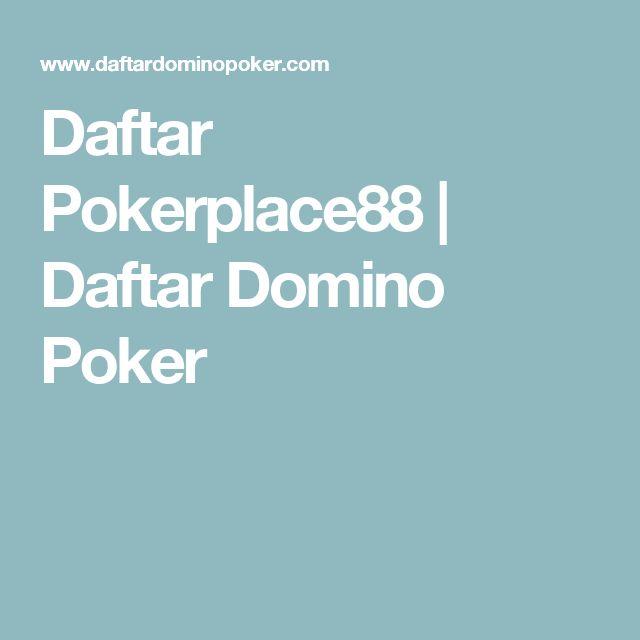 Daftar Pokerplace88 | Daftar Domino Poker