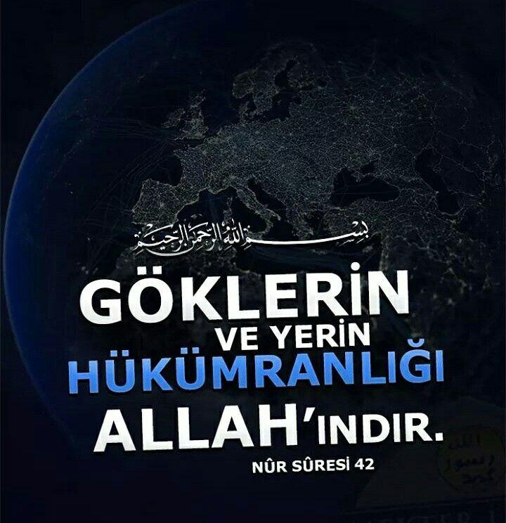 Göklerin ve yerin hükümranlığı (mülkü) Allah'ındır. Dönüş de ancak Allah'adır. [Kur'an-ı Kerim Nûr Sûresi 42.Ayet Meali]