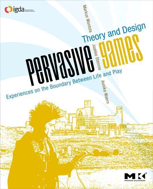 https://www.crcpress.com/Pervasive-Games-Theory-and-Design/Montola-Stenros-Waern/9780123748539