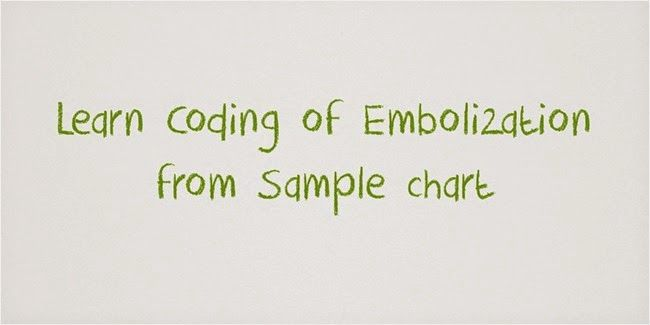 coding of embolization through sample chart intervenational - sample chart