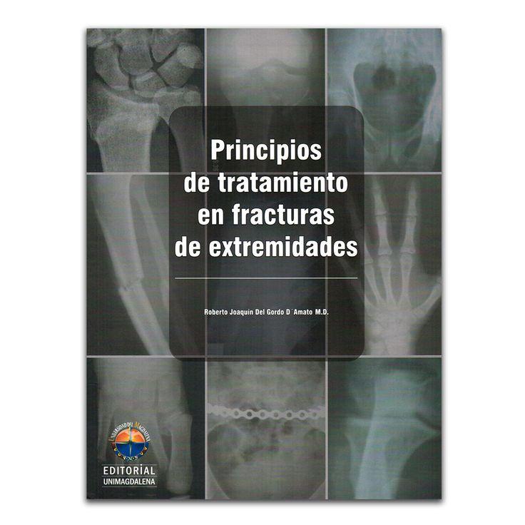 Principios de tratamiento en fracturas de extremidades  – Roberto Joaquín Del Gordo – Editorial Unimagdalena www.librosyeditores.com Editores y distribuidores.