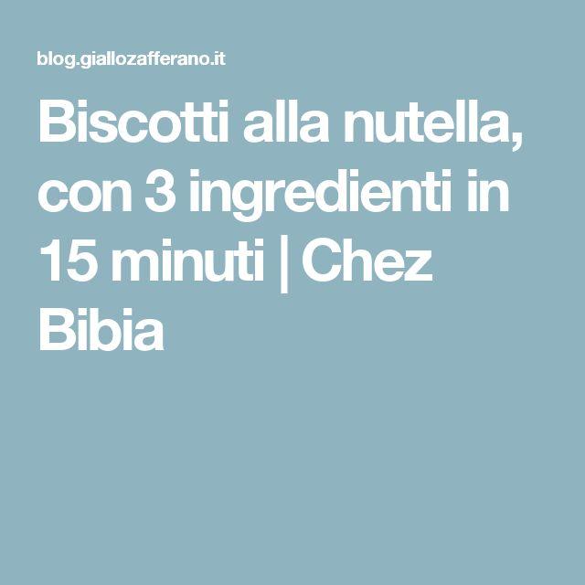 Biscotti alla nutella, con 3 ingredienti in 15 minuti | Chez Bibia