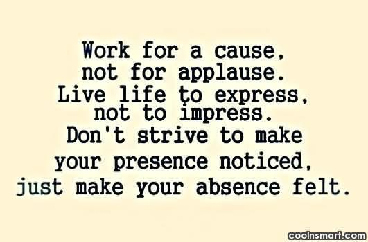 Work For A Cause Not For Applause Quote: 1000+ Ideas About Being Unappreciated On Pinterest