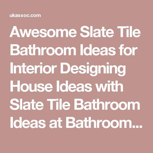Awesome Slate Tile Bathroom Ideas for Interior Designing House Ideas with Slate Tile Bathroom Ideas at Bathroom Interior Expert Design