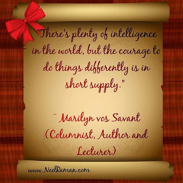 There's plenty of intelligence in the world, but the courage to do things differently is in short supply. ~ Marilyn vos Savant (Columnist, Author and Lecturer)  #motivationwednesday#motivation #motivationalquotes #life #quote #entrepreneur #business #success #fitness #quotes #inspiration #love #instagood #liveyourgreatness