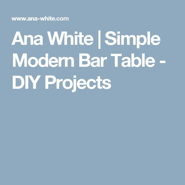 Ana White | Simple Modern Bar Table - DIY Projects